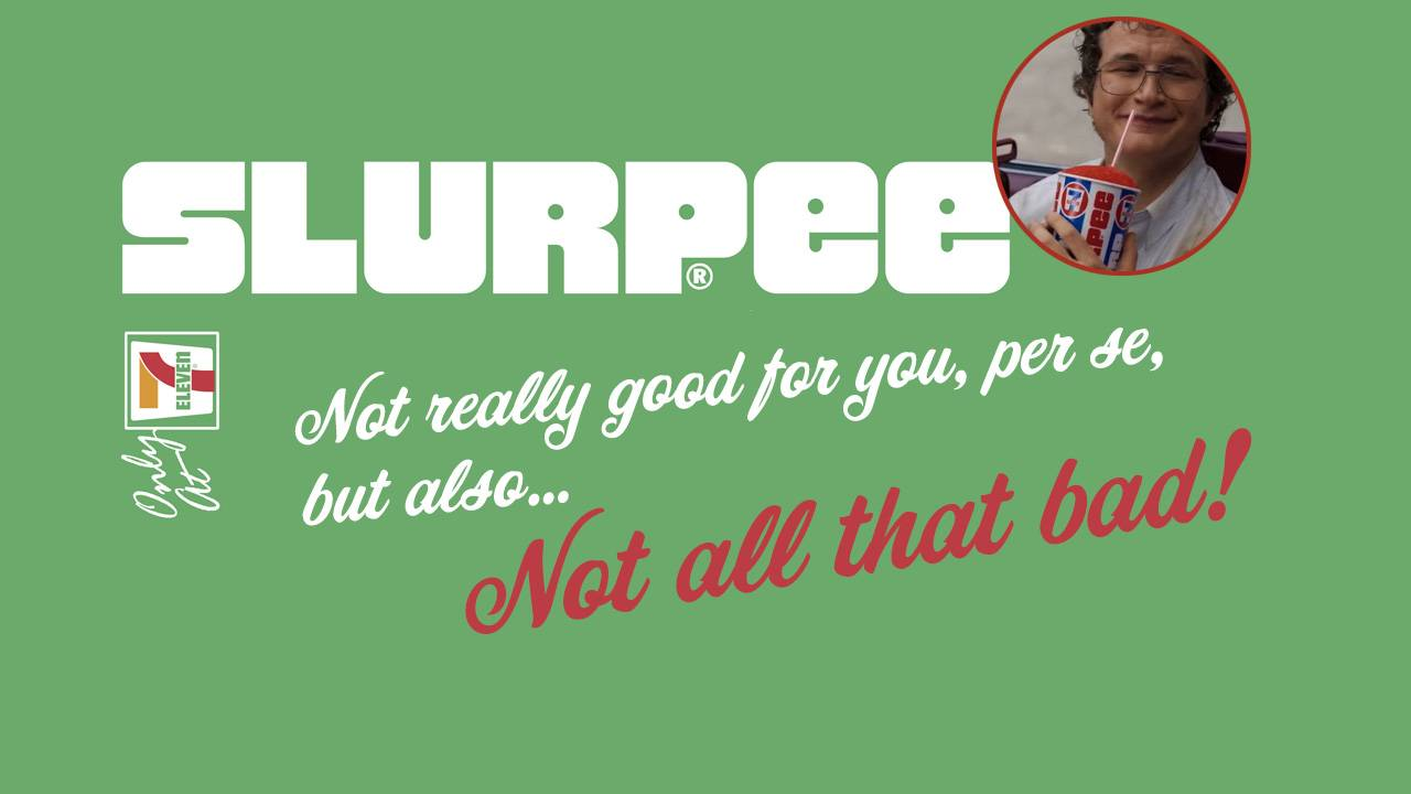 Free Slurpee at 7-Eleven: Actually not that unhealthy, just innutritious