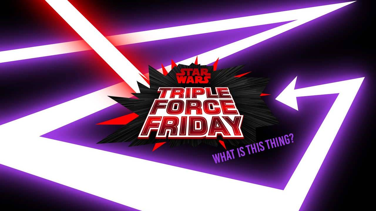 Star Wars Triple Force Friday: Caution for collectors